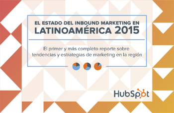 El estado del Inbound Marketing en Latinoamérica 2015 [Reporte Completo]